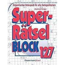 Superrätselblock 127: Gigantischer Ratespaß für alle Gelegenheiten