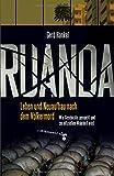 Ruanda: Leben und Neuaufbau nach dem Völkermord - Wie Geschichte gemacht und zur offiziellen Wahrheit wird - Gerd Hankel
