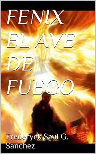 FENIX EL AVE DE FUEGO (SAGA FENIX nº 1) por FREDERYCK SAUL G. SANCHEZ