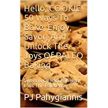 Hello, COOKIE! 50 Ways To BAKE, Enjoy, Savor, And Unlock The Joys Of PALEO Baking: Sweet & Delicious Weight Loss The Paleo Way (English Edition)