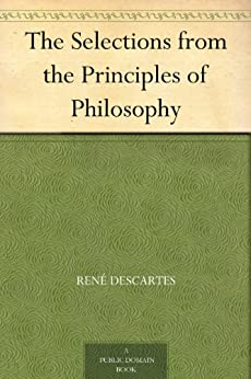 The Selections from the Principles of Philosophy by [Descartes, René]