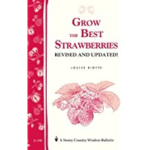 Grow the Best Strawberries: Storey's Country Wisdom Bulletin A-190 (Storey Country Wisdom Bulletin, a-190) by Riotte, Louise (1998) Paperback