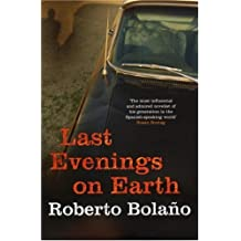 Last Evenings On Earth by Roberto Bolano (2007-04-05)