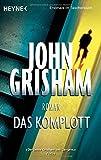 Das Komplott: Roman von John Grisham