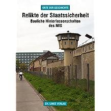 Relikte der Staatssicherheit: Bauliche Hinterlassenschaften des MfS (Orte der Geschichte)