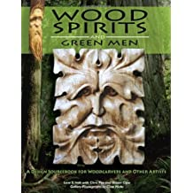 Wood Spirits and Green Men: A Design Sourcebook for Woodcarvers and Other Artists by Lora Irish (2005-04-01)