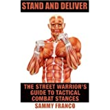 Stand And Deliver: A Street Warrior's Guide To Tactical Combat Stances by Sammy Franco (2014-09-19)