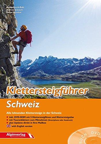 Klettersteigführer Schweiz: Alle lohnenden Klettersteige in der Schweiz - mit DVD-ROM