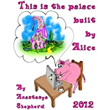 This is the Palace Built by Alice