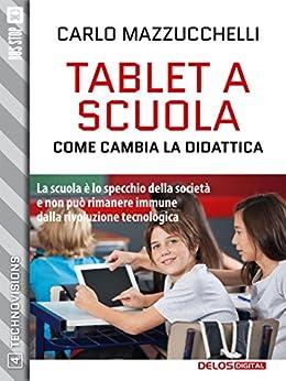 Tablet a scuola: come cambia la didattica: 4 (TechnoVisions) di [Mazzucchelli, Carlo]