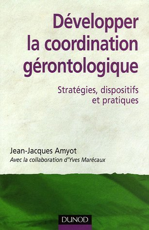 Développer la coordination gérontologique : Stratégies, dispositifs et pratiques de Jean-Jacques Amyot (30 janvier 2004) Broché