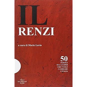 Il Renzi. 50 Parole Sul Leader Che Vuole Cambiare L'italia