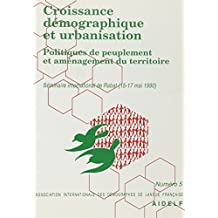 CROISSANCE DEMOGRAPHIQUE ET URBANISATION POLITIQUES DE PEUPLEMENT ET AMENAGEMENT DU TERRITOIRE. 3eme séminaire international de l'association internationale des démographes de langues française