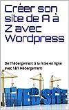 Créer son site de A à Z avec Wordpress: De l'hébergement à la mise en ligne avec 1&1 Hébergement