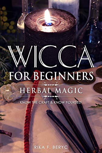 WICCA FOR BEGINNERS:  HERBAL MAGIC  List of plants & herbs used in magick. Magickal baths, oils and teas.  Know the Craft & know yourself (English Edition)