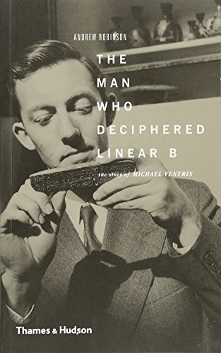 The Man Who Deciphered Linear B: The Story of Michael Ventris por Andrew Robinson