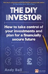 The DIY Investor: How to Take Control of Your Investments and Plan for a Financially Secure Future (Financial Times Series) by Andy Bell (2013-09-26)