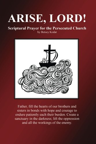 Arise, Lord!: Scriptural Prayer for the Persecuted Church: Volume 1 (The Scriptural Prayer Series) por Betsey Kodat