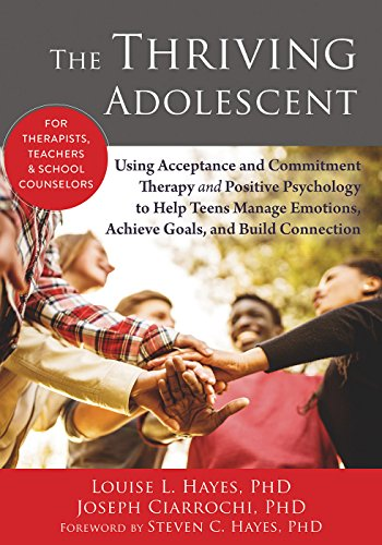 The Thriving Adolescent: Using Acceptance and Commitment Therapy and Positive Psychology to Help Teens Manage Emotions, Achieve Goals, and Build Connection (English Edition)