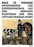 Back to Paradise: Meisterwerke des deutschen Expressionismus aus dem Aargauer Kunsthaus und dem Osthaus Museum Hagen