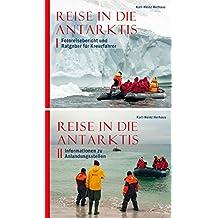 Reise in die Antarktis: Band I Fotoreisebericht und Ratgeber für Kreuzfahrer und Band II Informationen zu Anlandungsstellen