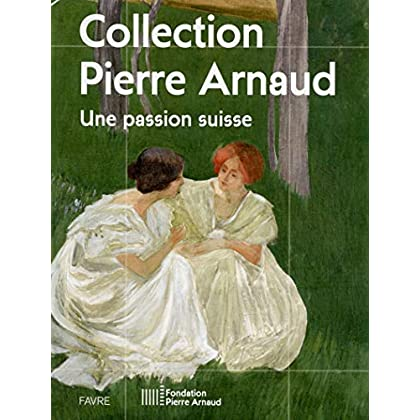 Une passion suisse - Collection Pierre Arnaud