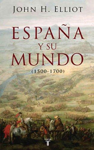 España y su mundo: (1500-1700) (Pensamiento) por John H. Elliott