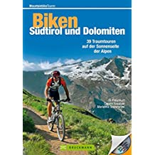 Biken Südtirol und Dolomiten: 39 Traumtouren auf der Sonnenseite der Alpen (Mountainbiketouren)