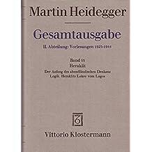 Gesamtausgabe. 4 Abteilungen: Gesamtausgabe 2. Abt. Bd. 55: Heraklit: 1. Der Anfang des abendländischen Denkens (Sommersemester 1943) 2. Logik. Heraklits Lehre vom Logos (Sommersemester 1944) by Martin Heidegger (1994-01-01)
