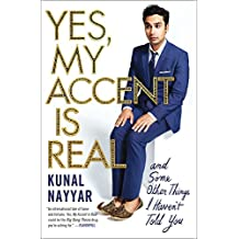 Yes, My Accent Is Real: And Some Other Things I Haven't Told You (English Edition)