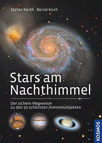 Stars am Nachthimmel: Der sichere Wegweiser zu den 50 schönsten Himmelsobjekten Kosmos Star
