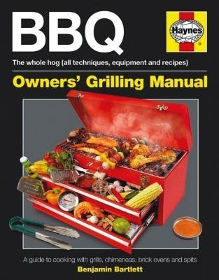 [ Haynes BBQ Owner's Grilling Manual: A Guide to Cooking with Grills, Chimeneas, Brick Ovens and Spits Bartlet, Benjamin ( Author ) ] { Hardcover } 2012