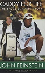 Caddy For Life: The Bruce Edwards Story by John Feinstein (2004-08-05)