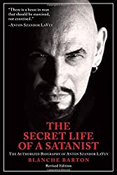 Secret Life of a Satanist, The : The Authorized Biography of Anton Szandor LaVey - Revised Edition by Blanche Barton (2014-10-02)