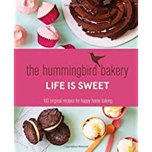 The Hummingbird Bakery Life is Sweet: 100 Original Recipes for Happy Home Baking by Tarek Malouf (2015-02-26)