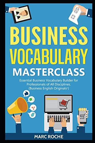 Business Vocabulary Masterclass ©: Essential Business Vocabulary Builder for Professionals of All Disciplines (Business English Originals ©, Band 2)