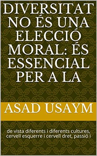 diversitat no és una elecció moral: és essencial per a la : de vista diferents i diferents cultures, cervell esquerre i cervell dret, passió i  (Catalan Edition)