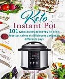 INSTANT POT : 101 Meilleures Recettes de Keto: Recettes saines et délicieuses variées de différents pays