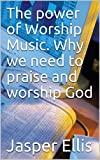#7: The power of Worship Music. Why we need to praise and worship God