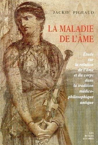 La Maladie De L'ame: Etude Sur La Relation De L'ame Et Du Corps Dans La Tradition Medico-philosophique Antique
