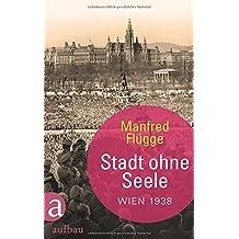 Stadt ohne Seele: Wien 1938