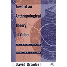 Toward An Anthropological Theory of Value: The False Coin of Our Own Dreams (English Edition)