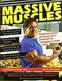 Massive muscles in 10 settimane. Un programma passo per passo che vi permetterà di sviluppare il vostro fisico