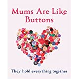 Mums Are Like Buttons: They Hold Everything Together by Emma Marriott (2015-02-26)