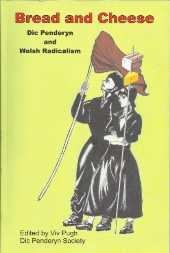 Bread and Cheese: Dic Penderyn and Welsh Radicalism by Viv Pugh (2013-05-04)