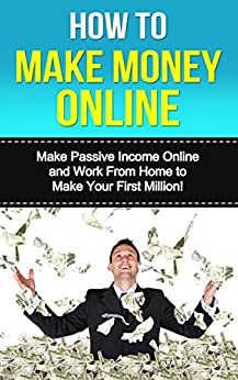 How to Make Money Online: Make Passive Income Online and Work From Home to Make Your First Million! (English Edition) von [Gardner, Robert]