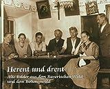 Herent und drent: Alte Bilder aus dem Bayerischen Wald und dem Böhmerwald - Martin Ortmeier