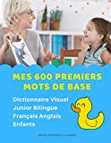 Mes 600 Premiers Mots de Base Dictionnaire Visuel Junior Bilingue Français Anglais...