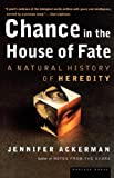 Chance in the House of Fate: A Natural History of Heredity by Jennifer Ackerman (2001-06-01)