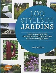 100 Styles de Jardins - Tour du monde des créations contemporaines les plus marquantes par Emma Reuss